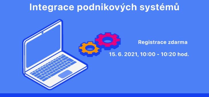 Webinář: Integrace podnikových systémů, 15. 6. 2021, 10.00 – 10.20 hod.